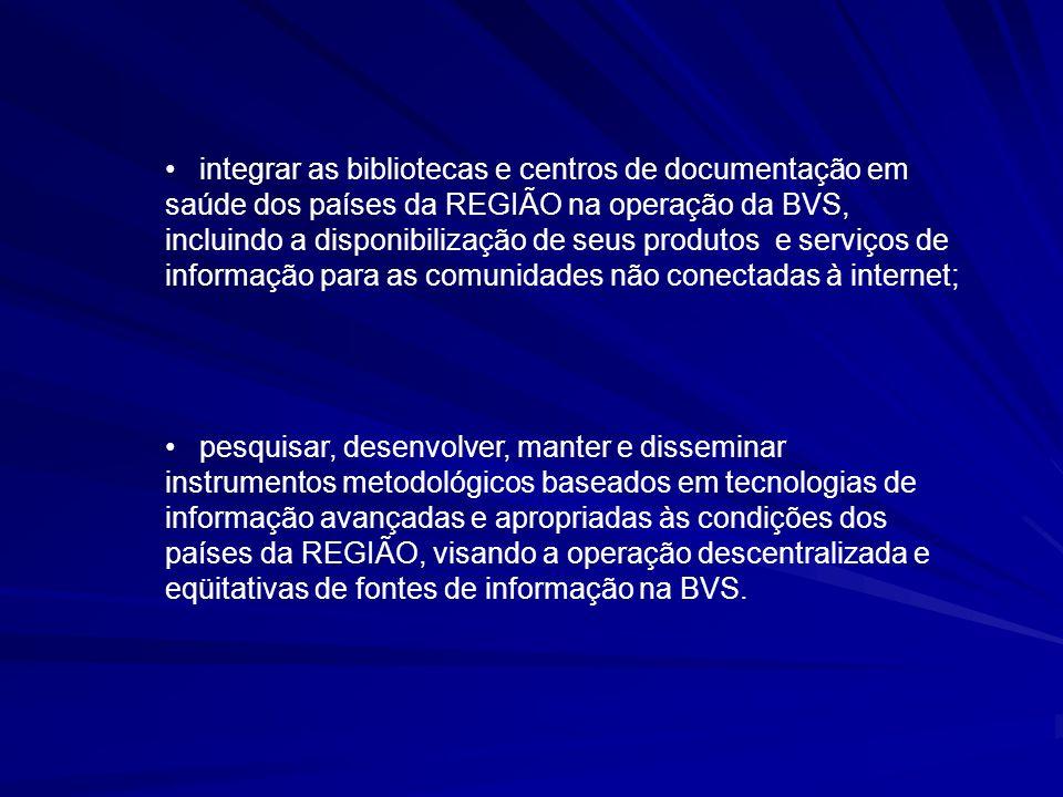 integrar as bibliotecas e centros de documentação em saúde dos países da REGIÃO na operação da BVS, incluindo a disponibilização de seus produtos e se