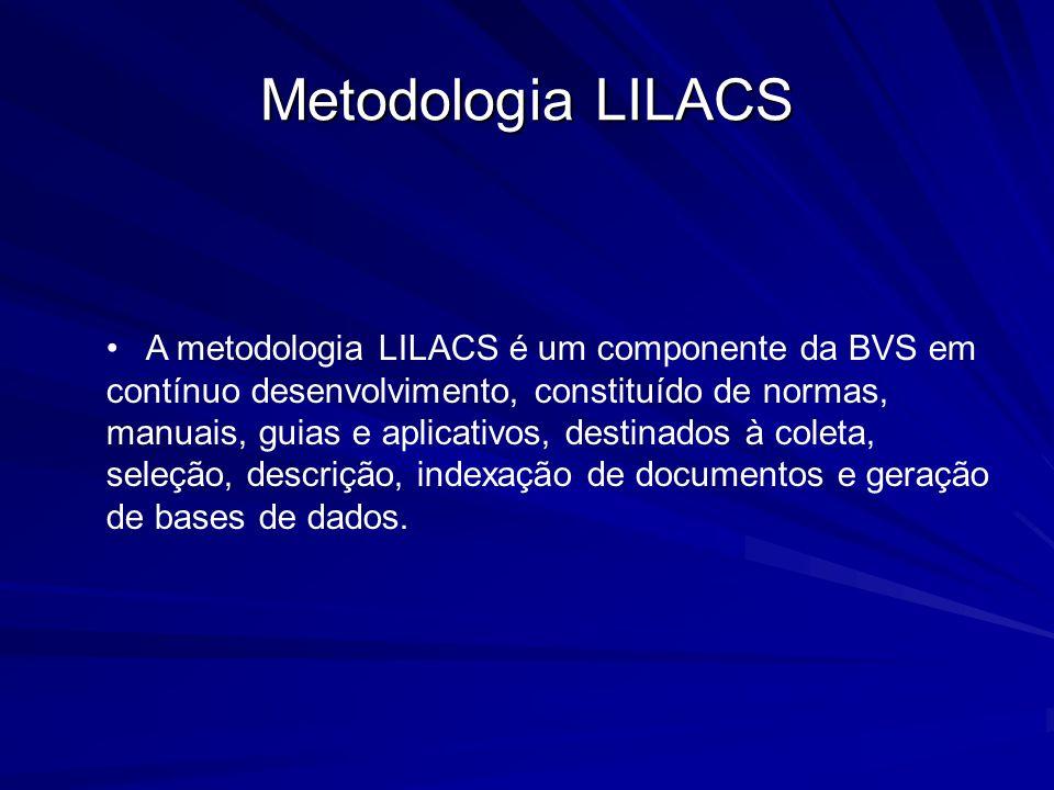 Metodologia LILACS A metodologia LILACS é um componente da BVS em contínuo desenvolvimento, constituído de normas, manuais, guias e aplicativos, desti