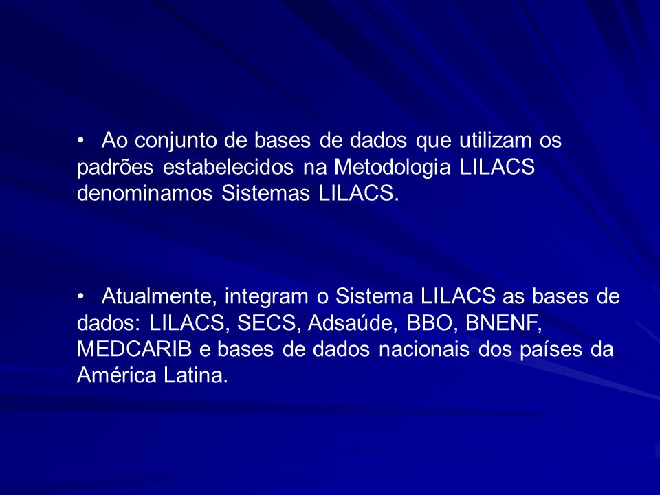 Ao conjunto de bases de dados que utilizam os padrões estabelecidos na Metodologia LILACS denominamos Sistemas LILACS. Atualmente, integram o Sistema