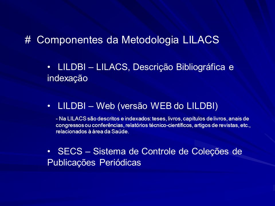 # Componentes da Metodologia LILACS LILDBI – LILACS, Descrição Bibliográfica e indexação LILDBI – Web (versão WEB do LILDBI) SECS – Sistema de Control
