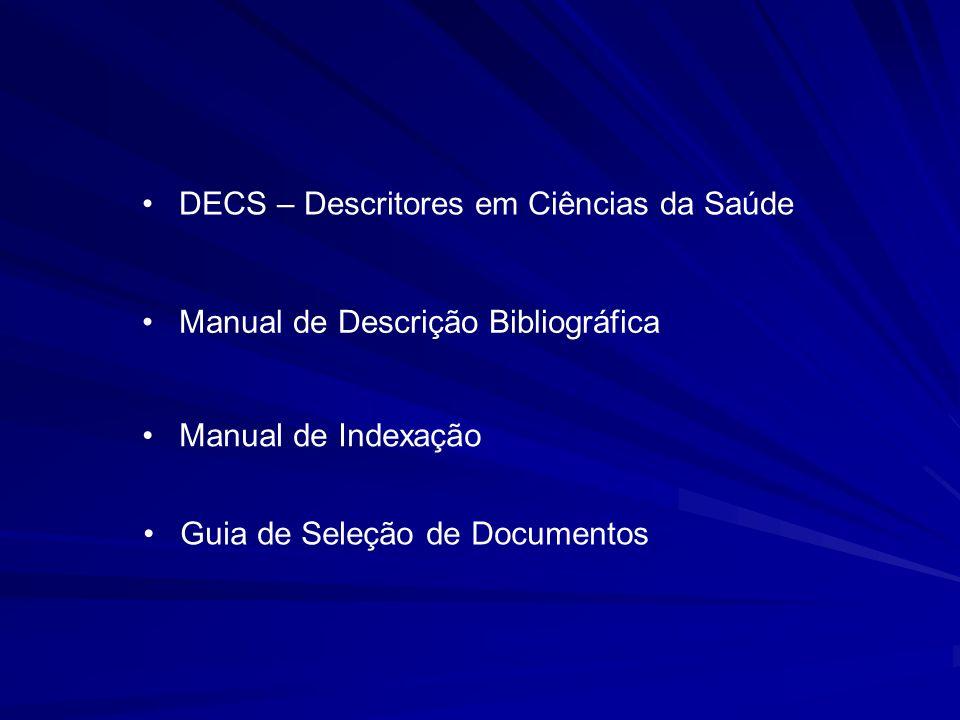DECS – Descritores em Ciências da Saúde Manual de Descrição Bibliográfica Manual de Indexação Guia de Seleção de Documentos