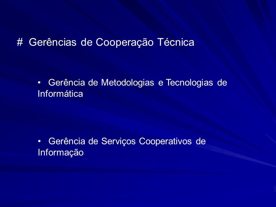 # Gerências de Cooperação Técnica Gerência de Metodologias e Tecnologias de Informática Gerência de Serviços Cooperativos de Informação