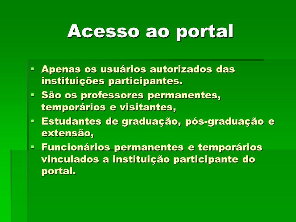 Acesso ao portal Apenas os usuários autorizados das instituições participantes. Apenas os usuários autorizados das instituições participantes. São os