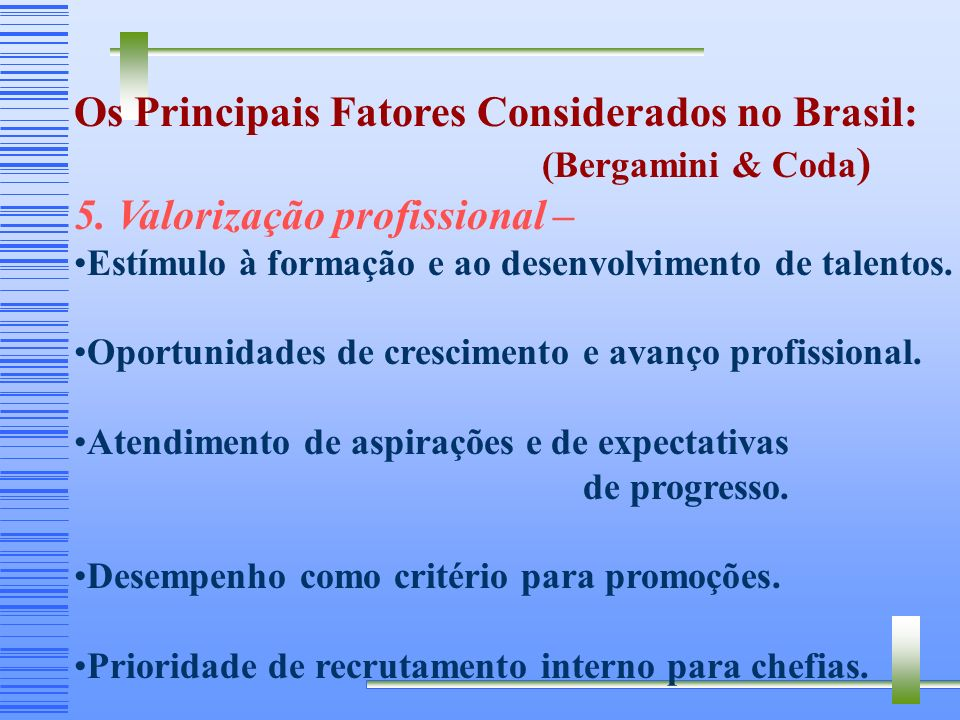 Os Principais Fatores Considerados no Brasil: (Bergamini & Coda ) 4. Colaboração entre áreas funcionais – Respeito e integração entre diferentes áreas
