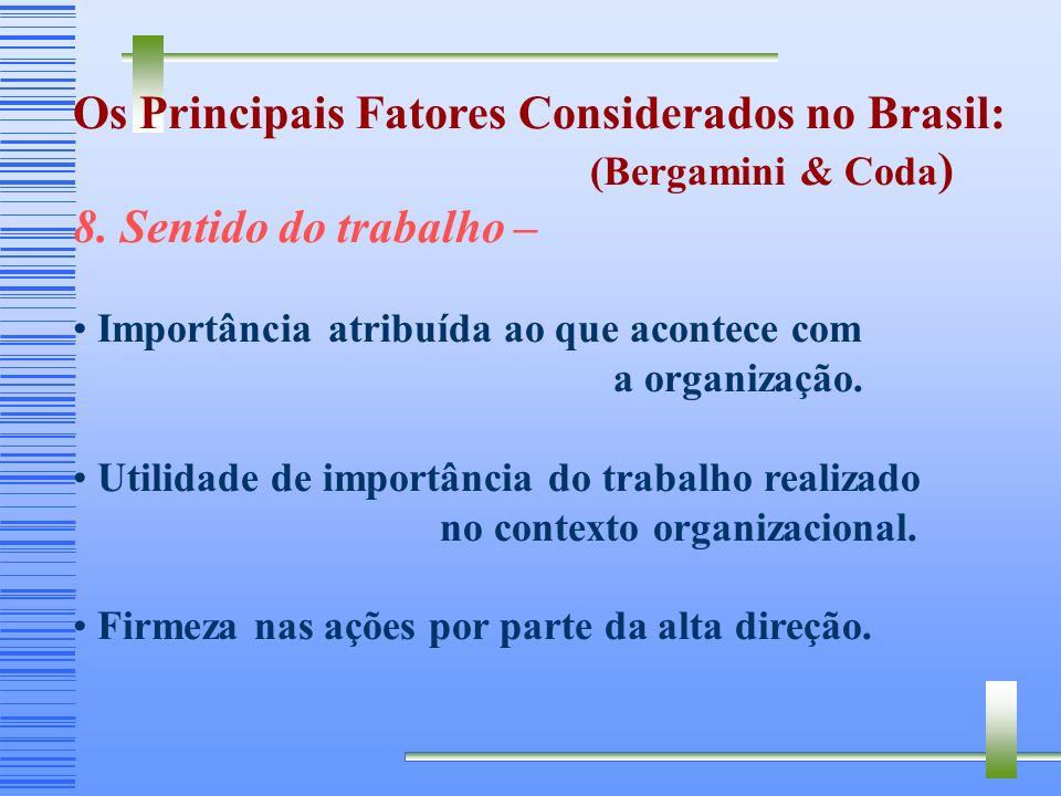 Os Principais Fatores Considerados no Brasil: (Bergamini & Coda ) 7. Processo de Comunicação – Decisões anunciadas prontamente. Adequação das informaç