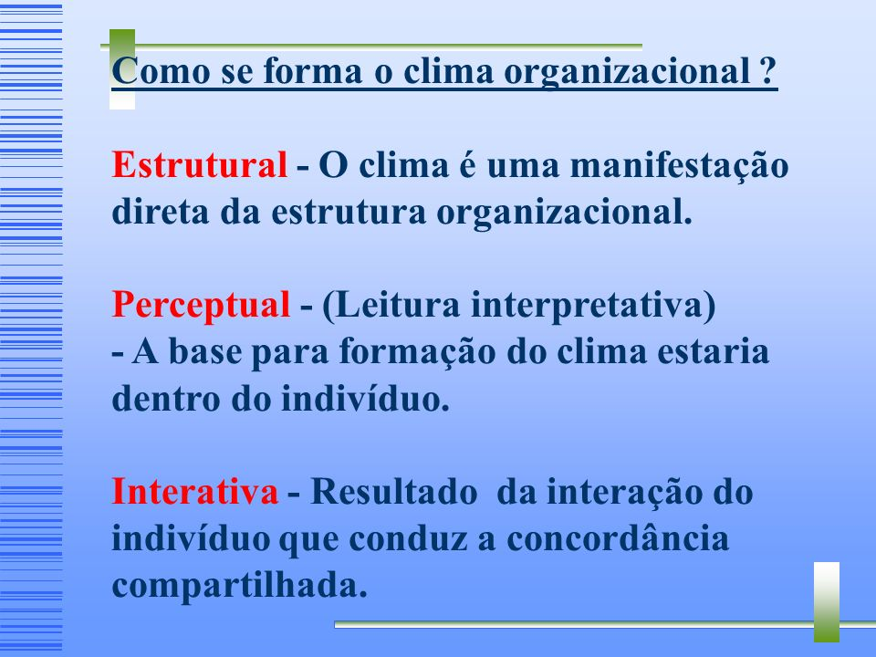 (Moran e Volkwein) Clima organizacional inclui percepções coletivas dos membros com relação a dimensões como: Autonomia Confiança Coesão Reconheciment