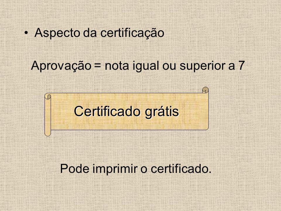 Aspecto da certificação Aprovação = nota igual ou superior a 7 Pode imprimir o certificado. Certificado grátis