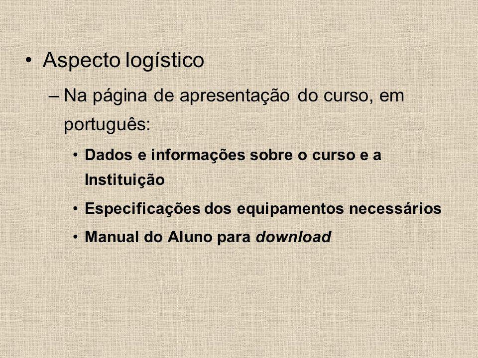 Aspecto logístico –Na página de apresentação do curso, em português: Dados e informações sobre o curso e a Instituição Especificações dos equipamentos