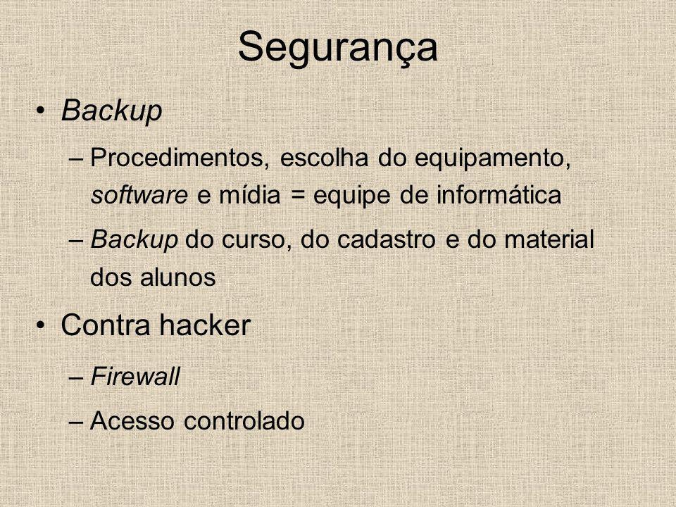 Segurança Backup –Procedimentos, escolha do equipamento, software e mídia = equipe de informática –Backup do curso, do cadastro e do material dos alun