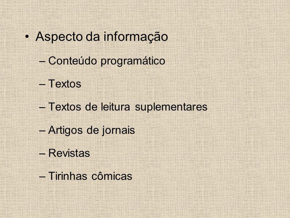 Aspecto da informação –Conteúdo programático –Textos –Textos de leitura suplementares –Artigos de jornais –Revistas –Tirinhas cômicas