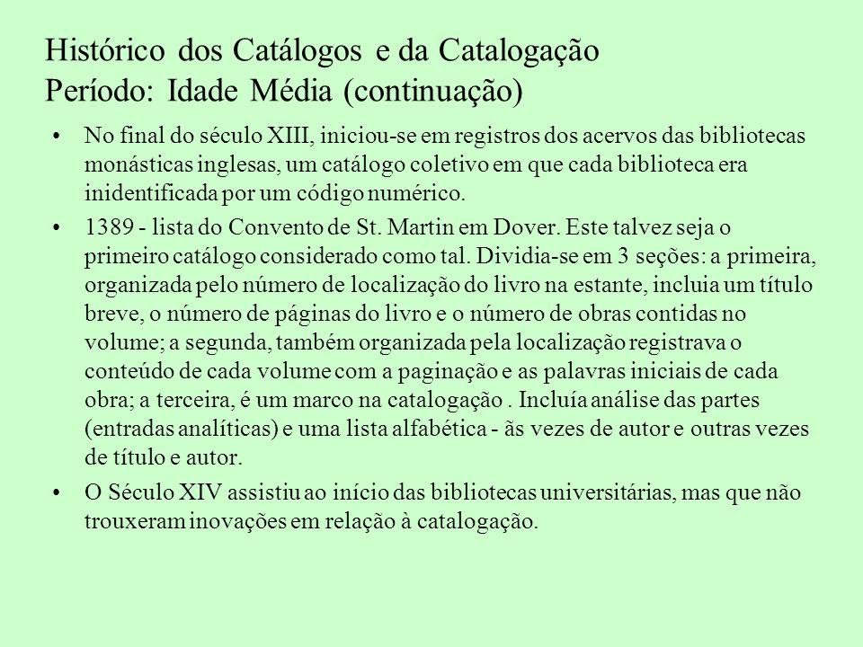 Histórico dos Catálogos e da Catalogação Período: Séculos XV e XVI O século XV não trouxe grandes mudanças mas surgem, pela primeira vez, as remissivas (registros que remetem a outros registros ou obras) - 1410 a 1420.