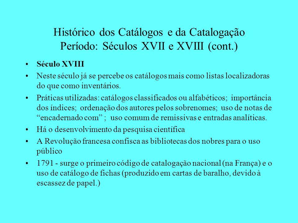 Histórico dos Catálogos e da Catalogação Período: Século XIX Pannizzi - 1839 - publica-se as 91 Regras de Pannizzi (British Museum) Jewet - 1850 - código de catalogação da Smithsonian Institution.