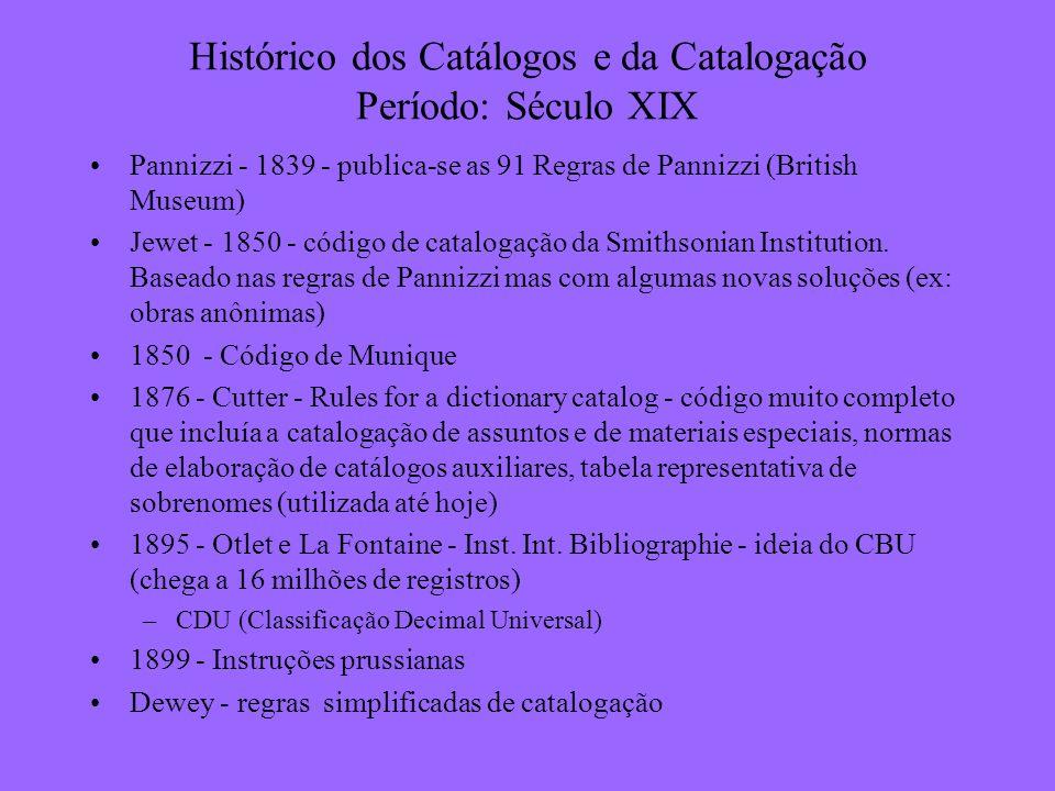 Histórico dos Catálogos e da Catalogação Período: Século XIX Pannizzi - 1839 - publica-se as 91 Regras de Pannizzi (British Museum) Jewet - 1850 - cód