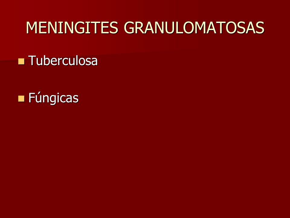 MENINGITES GRANULOMATOSAS Tuberculosa Tuberculosa Fúngicas Fúngicas