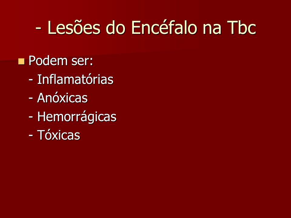 - Lesões do Encéfalo na Tbc Podem ser: Podem ser: - Inflamatórias - Inflamatórias - Anóxicas - Hemorrágicas - Tóxicas