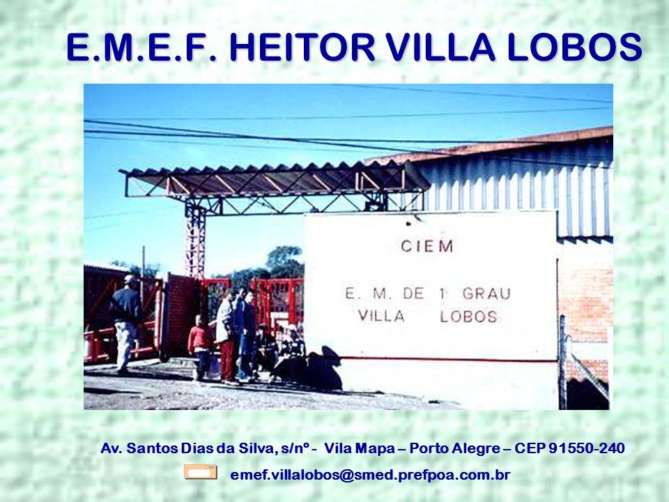 E.M.E.F. HEITOR VILLA LOBOS Av. Santos Dias da Silva, s/nº - Vila Mapa – Porto Alegre – CEP 91550-240 emef.villalobos@smed.prefpoa.com.br