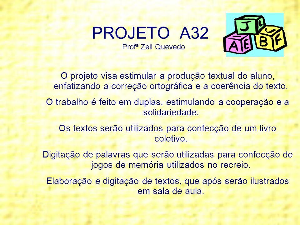 PROJETO A32 Profª Zeli Quevedo O projeto visa estimular a produção textual do aluno, enfatizando a correção ortográfica e a coerência do texto. O trab