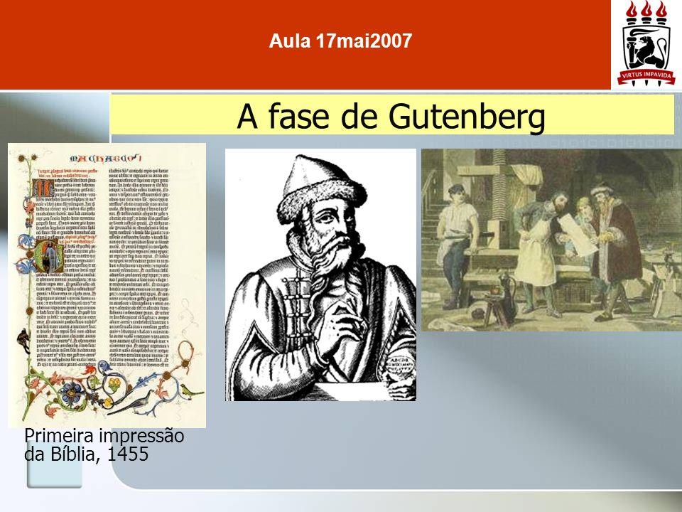 A fase de Gutenberg Primeira impressão da Bíblia, 1455 Aula 17mai2007