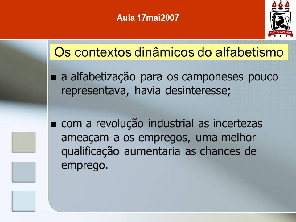 a alfabetização para os camponeses pouco representava, havia desinteresse; com a revolução industrial as incertezas ameaçam a os empregos, uma melhor