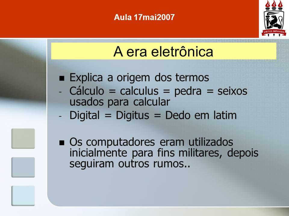 Explica a origem dos termos - Cálculo = calculus = pedra = seixos usados para calcular - Digital = Digitus = Dedo em latim Os computadores eram utiliz