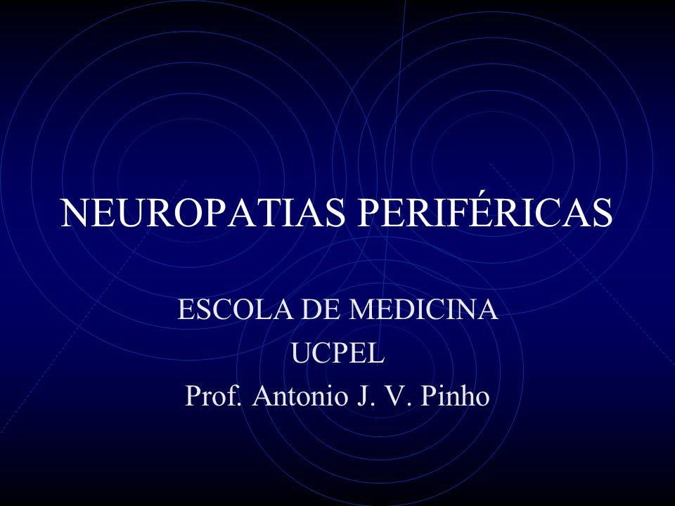 NEUROPATIAS PERIFÉRICAS ESCOLA DE MEDICINA UCPEL Prof. Antonio J. V. Pinho