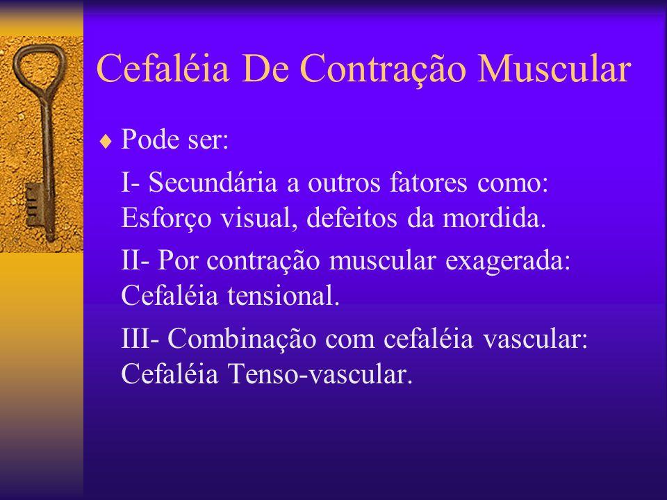Cefaléia De Contração Muscular Pode ser: I- Secundária a outros fatores como: Esforço visual, defeitos da mordida.