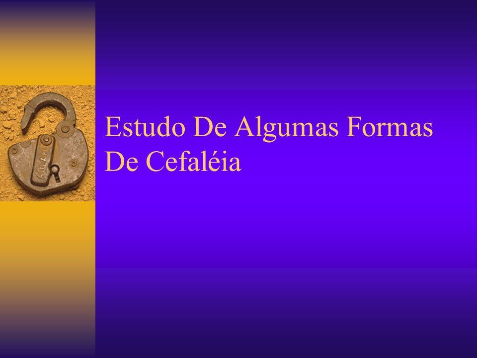 Estudo De Algumas Formas De Cefaléia