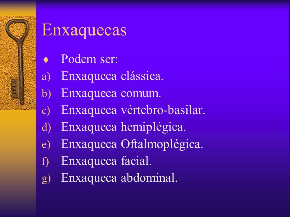 Enxaquecas Podem ser: a) Enxaqueca clássica.b) Enxaqueca comum.