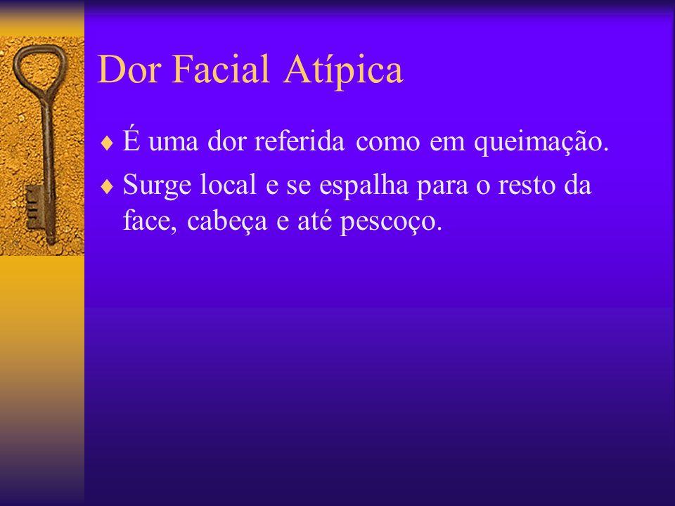 Dor Facial Atípica É uma dor referida como em queimação.