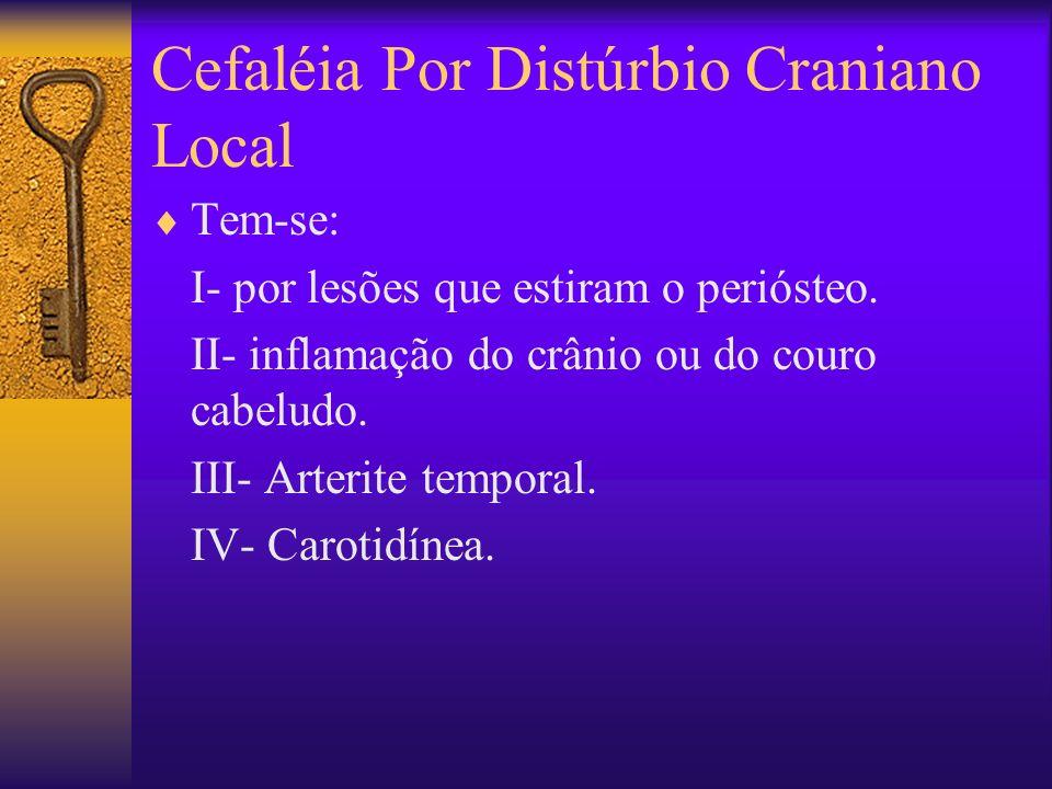 Cefaléia Por Distúrbio Craniano Local Tem-se: I- por lesões que estiram o periósteo.