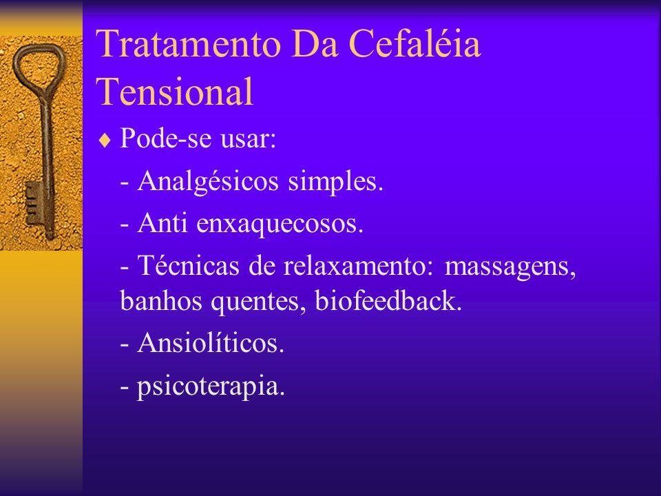 Tratamento Da Cefaléia Tensional Pode-se usar: - Analgésicos simples.