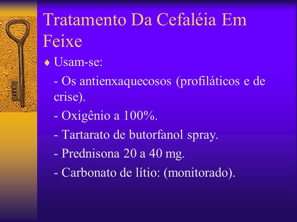 Tratamento Da Cefaléia Em Feixe Usam-se: - Os antienxaquecosos (profiláticos e de crise).