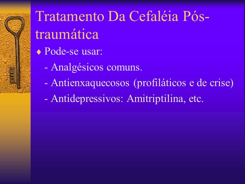 Tratamento Da Cefaléia Pós- traumática Pode-se usar: - Analgésicos comuns.