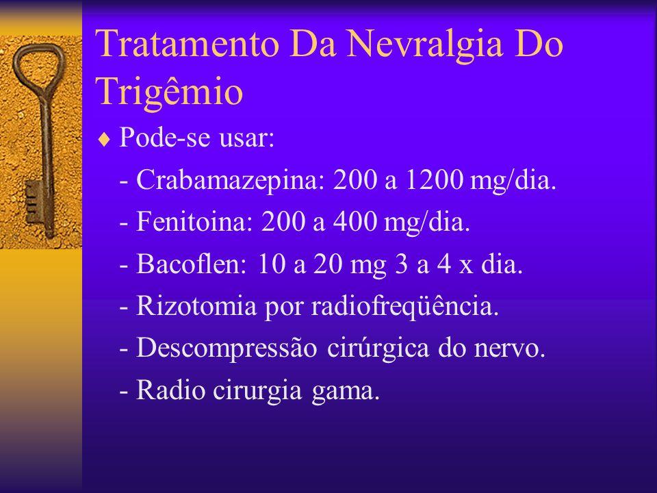 Tratamento Da Nevralgia Do Trigêmio Pode-se usar: - Crabamazepina: 200 a 1200 mg/dia.