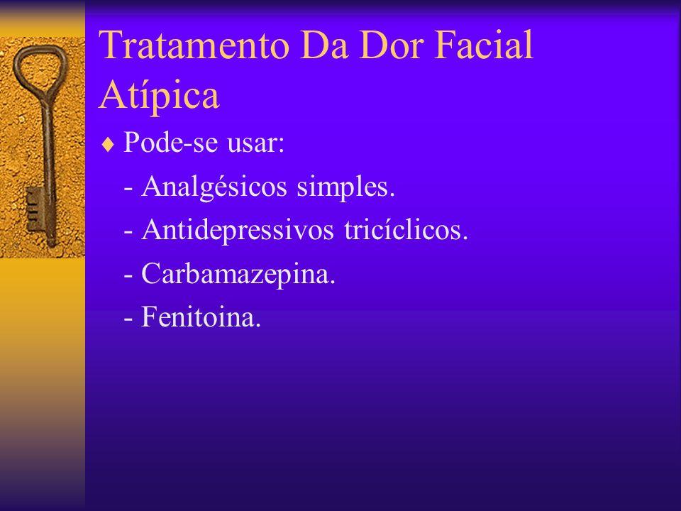Tratamento Da Dor Facial Atípica Pode-se usar: - Analgésicos simples.
