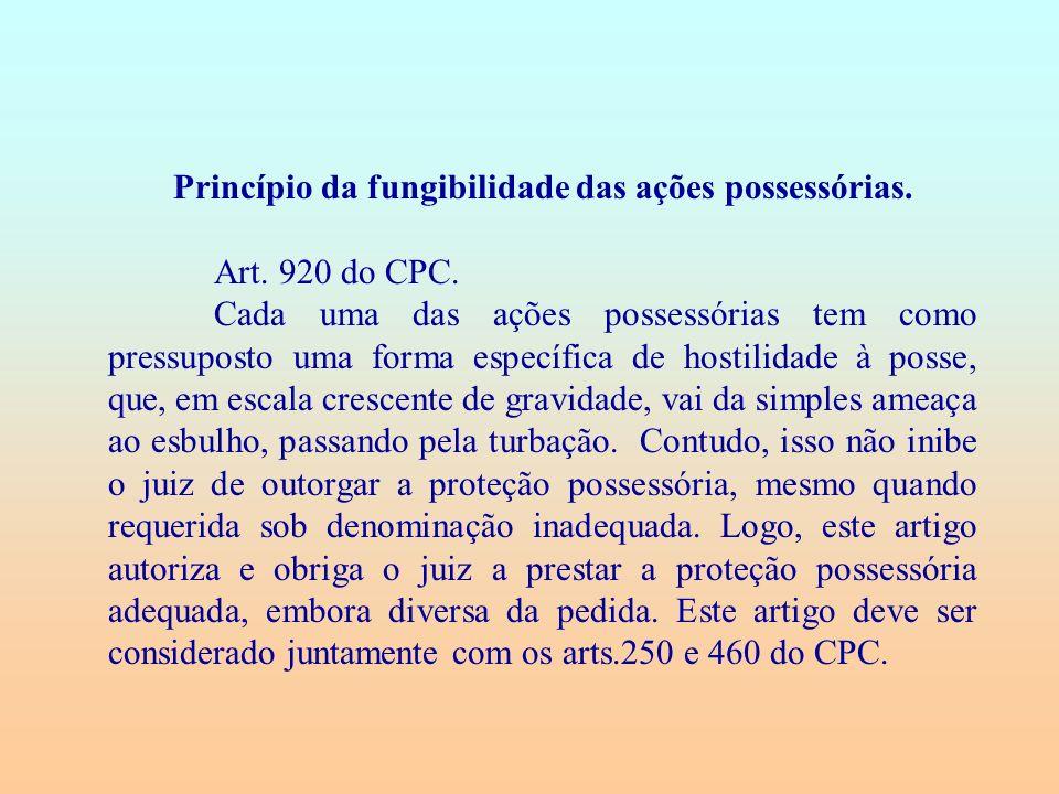 Princípio da fungibilidade das ações possessórias. Art. 920 do CPC. Cada uma das ações possessórias tem como pressuposto uma forma específica de hosti