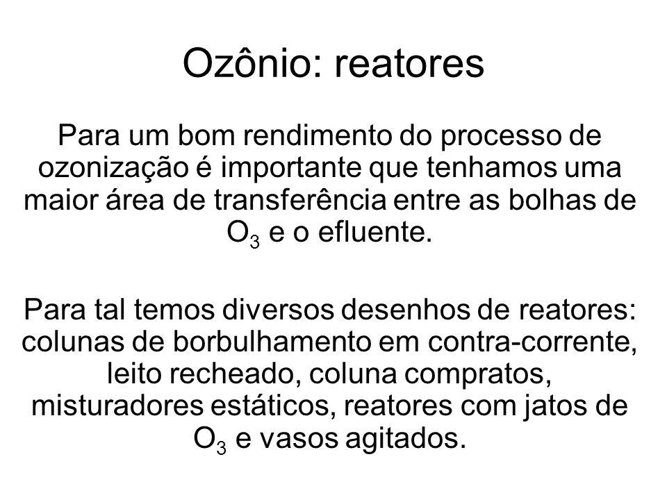 Ozônio: reatores Para um bom rendimento do processo de ozonização é importante que tenhamos uma maior área de transferência entre as bolhas de O 3 e o