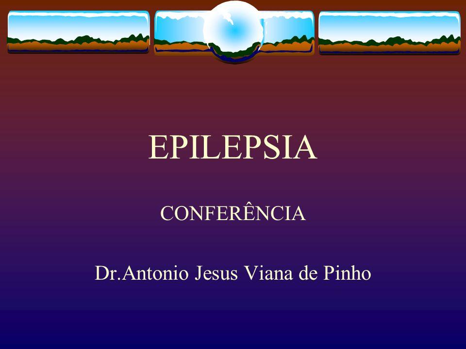 EPILEPSIA CONFERÊNCIA Dr.Antonio Jesus Viana de Pinho