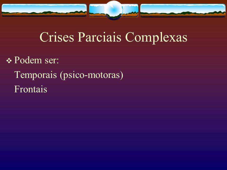 Crises Parciais Complexas Podem ser: Temporais (psico-motoras) Frontais