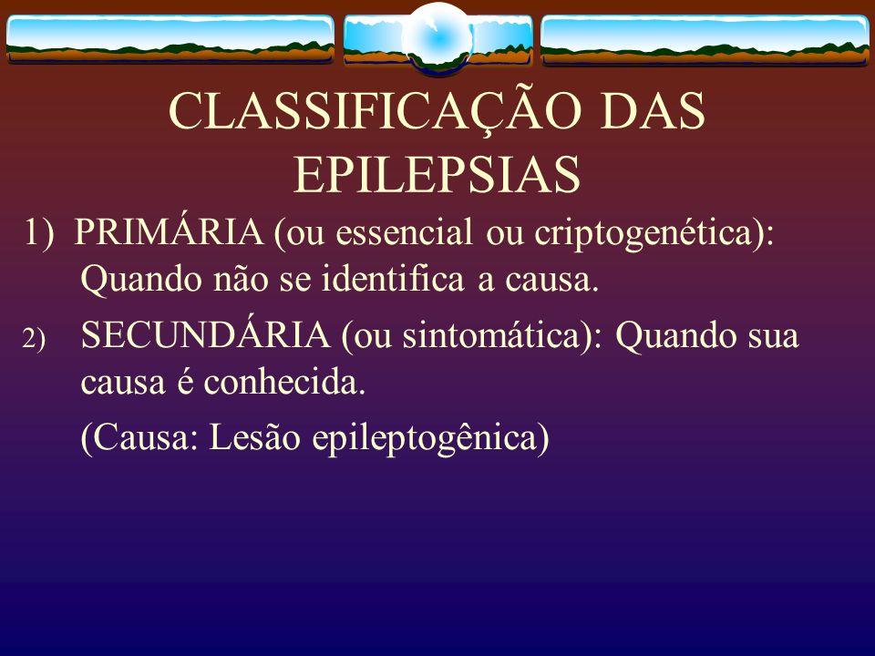 CLASSIFICAÇÃO DAS EPILEPSIAS 1) PRIMÁRIA (ou essencial ou criptogenética): Quando não se identifica a causa.