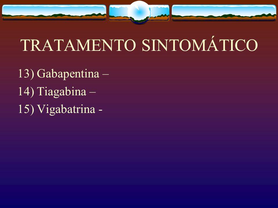 TRATAMENTO SINTOMÁTICO 13) Gabapentina – 14) Tiagabina – 15) Vigabatrina -