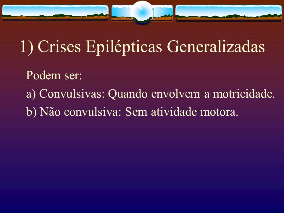 1) Crises Epilépticas Generalizadas Podem ser: a) Convulsivas: Quando envolvem a motricidade.