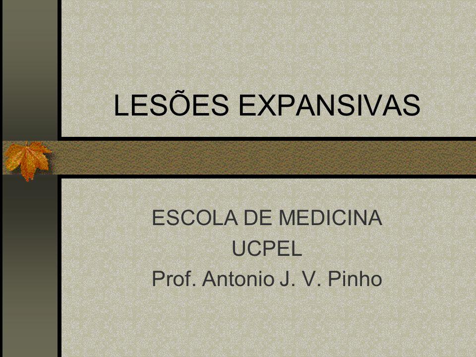 LESÕES EXPANSIVAS ESCOLA DE MEDICINA UCPEL Prof. Antonio J. V. Pinho