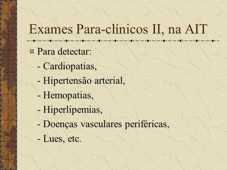 Exames Para-clínicos I, na AIT Angiografia: Demonstra as patologias das artérias encefálicas (arterioesclerose). Ultrassonografia carotídea e vertebra