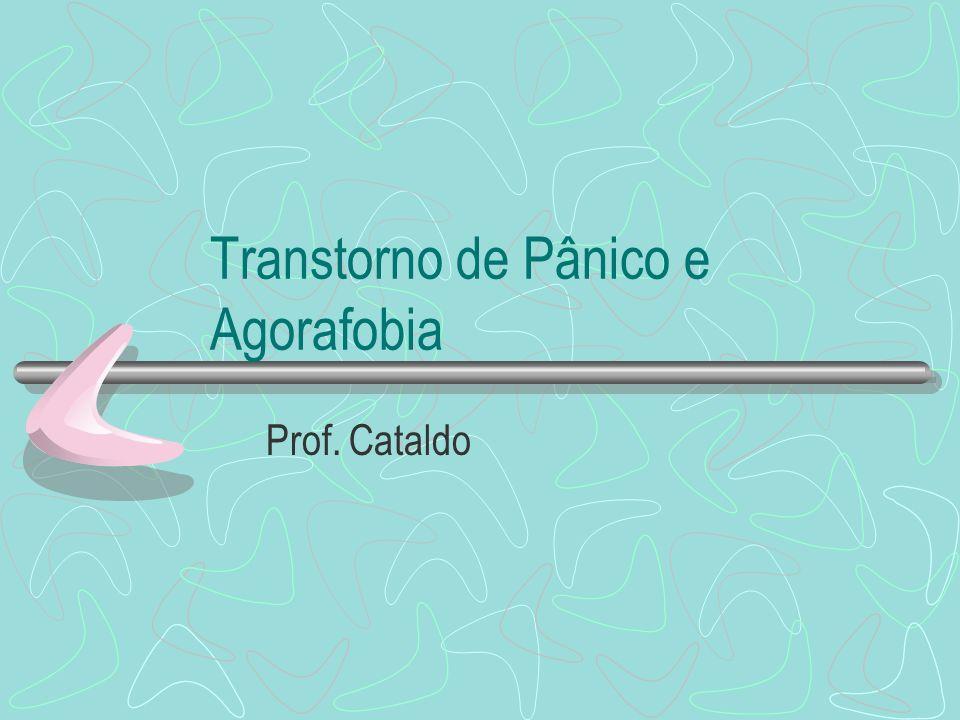 Transtorno de Pânico e Agorafobia Prof. Cataldo