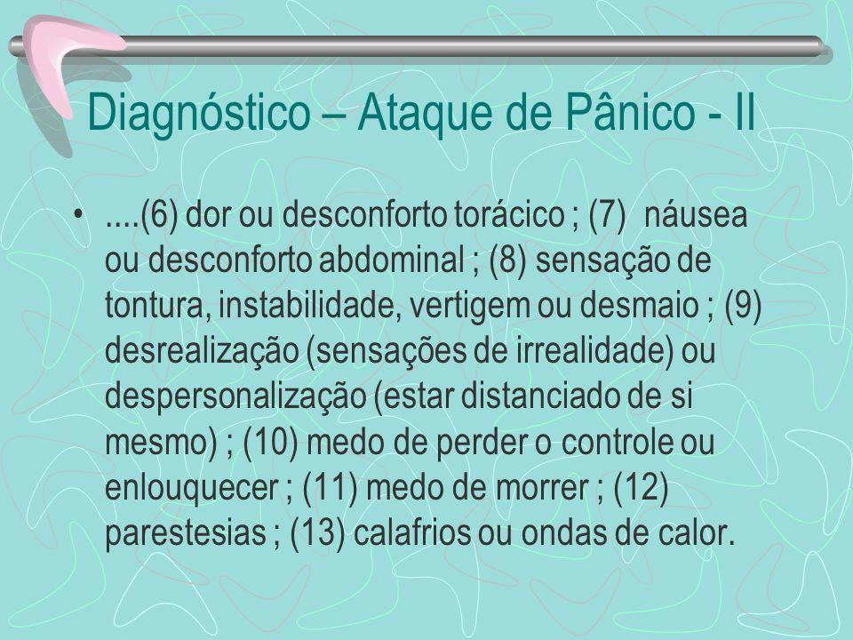 Diagnóstico – Ataque de Pânico - II....(6) dor ou desconforto torácico ; (7) náusea ou desconforto abdominal ; (8) sensação de tontura, instabilidade,