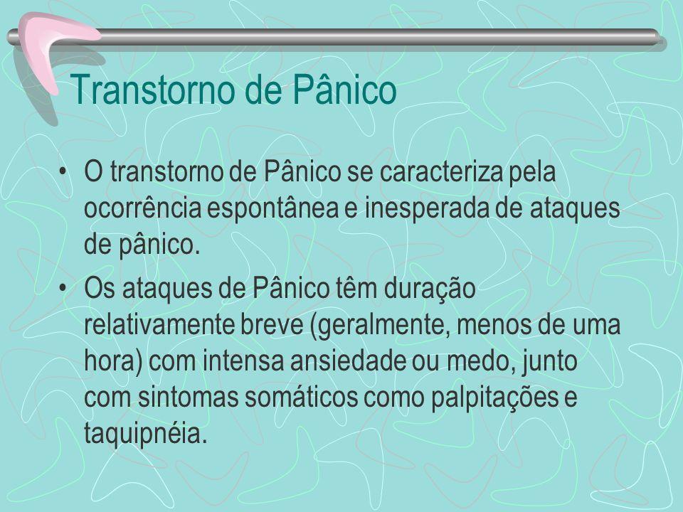 Transtorno de Pânico O transtorno de Pânico se caracteriza pela ocorrência espontânea e inesperada de ataques de pânico. Os ataques de Pânico têm dura