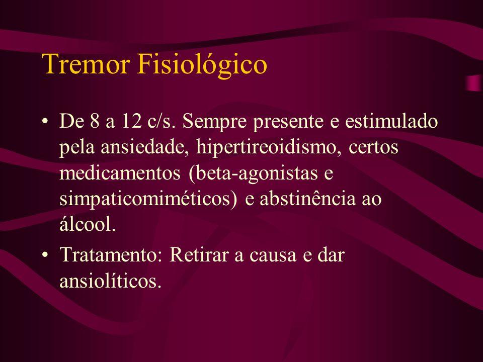 Tremor Essencial De 5 a 8 c/s. Postural, progressivo e piora com a ação. Assimétrico, afeta a escrita e os movimentos finos. Pode ser em movimentos de
