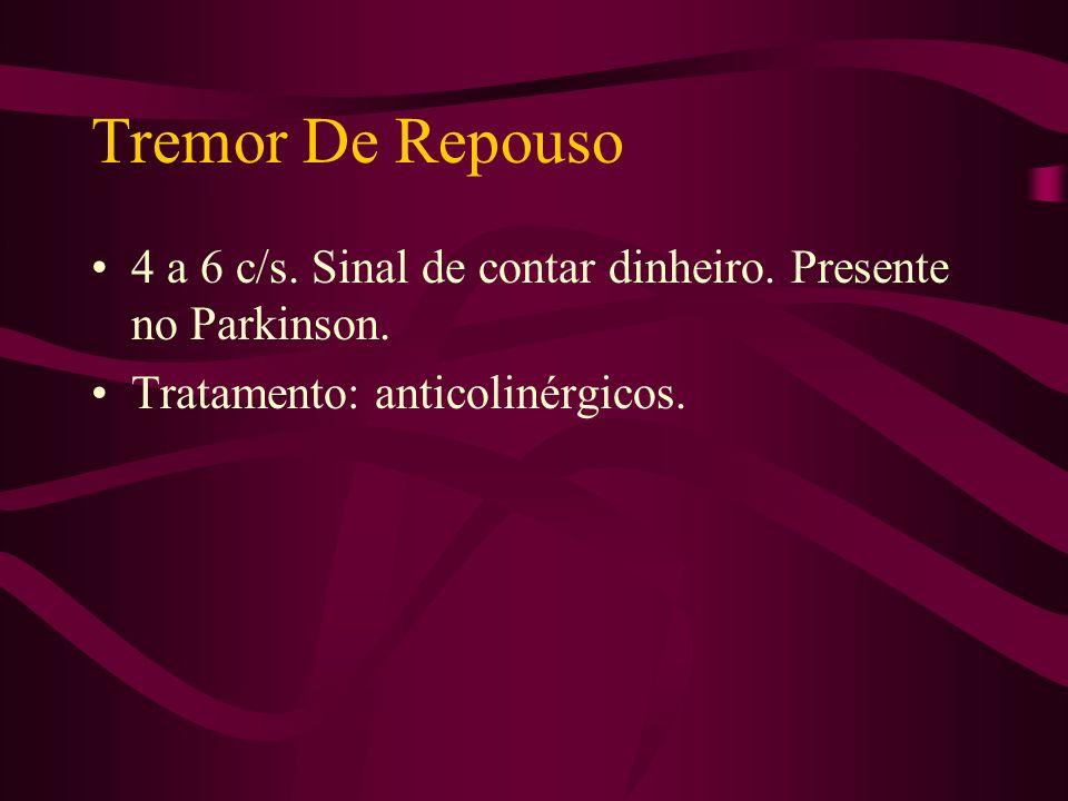 Tremor Cerebelar De 3 c/s. Aumenta com o movimento (tremor de intenção). Pode haver titubeação da cabeça.