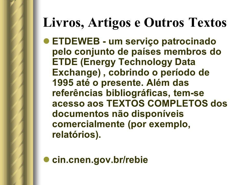 Livros, Artigos e Outros Textos ETDEWEB - um serviço patrocinado pelo conjunto de países membros do ETDE (Energy Technology Data Exchange), cobrindo o